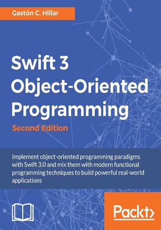 Okładka książki/ebooka Swift 3 Object-Oriented Programming - Second Edition