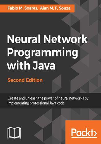 Okładka książki/ebooka Neural Network Programming with Java - Second Edition