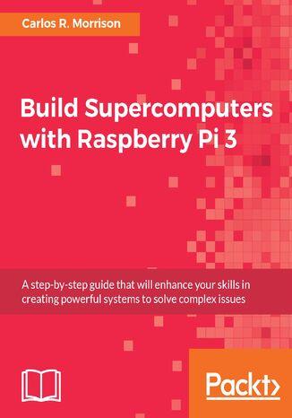 Okładka książki/ebooka Build Supercomputers with Raspberry Pi 3