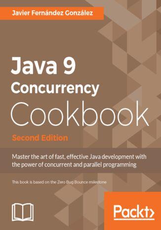Okładka książki/ebooka Java 9 Concurrency Cookbook - Second Edition