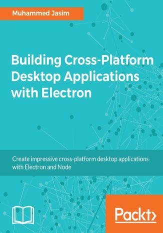 Okładka książki/ebooka Building Cross-Platform Desktop Applications with Electron