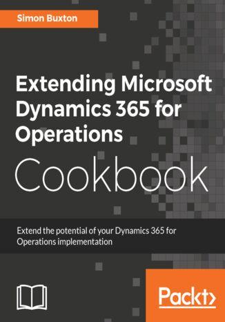Okładka książki/ebooka Extending Microsoft Dynamics 365 for Operations Cookbook