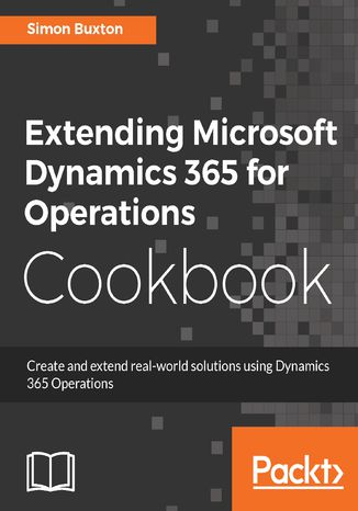 Okładka książki Extending Microsoft Dynamics 365 for Operations Cookbook