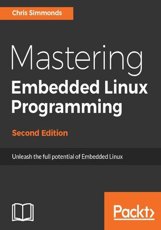 Okładka książki Mastering Embedded Linux Programming - Second Edition
