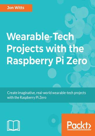 Okładka książki/ebooka Wearable-Tech Projects with the Raspberry Pi Zero