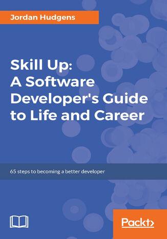 Okładka książki/ebooka Skill Up: A Software Developer's Guide to Life and Career
