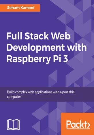 Okładka książki/ebooka Full Stack Web Development with Raspberry Pi 3