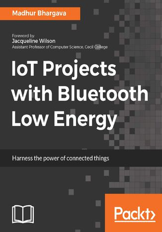 Okładka książki/ebooka IoT Projects with Bluetooth Low Energy