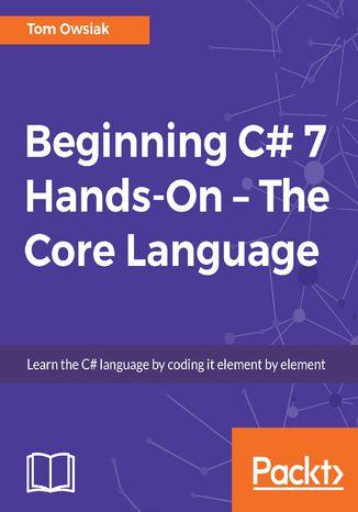 Okładka książki/ebooka Beginning C# 7 Hands-On  The Core Language