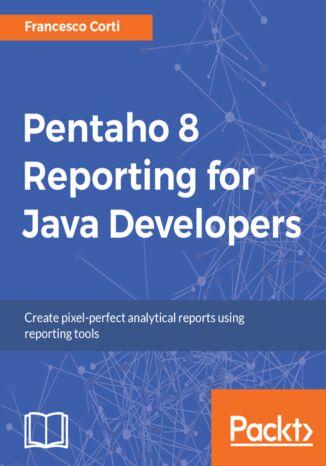 Okładka książki/ebooka Pentaho 8 Reporting for Java Developers
