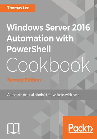 Okładka książki/ebooka Windows Server 2016 Automation with PowerShell Cookbook - Second Edition