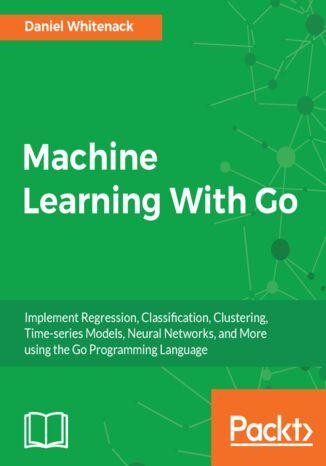 Okładka książki/ebooka Machine Learning With Go