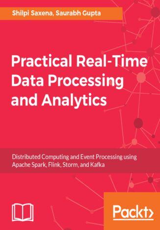 Okładka książki/ebooka Practical Real-time Data Processing and Analytics