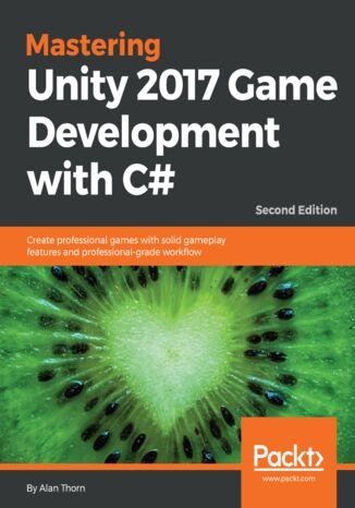 Okładka książki Mastering Unity 2017 Game Development with C# - Second Edition