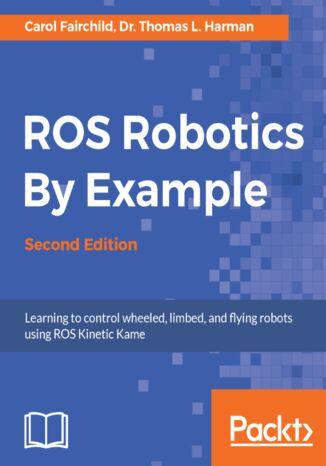 Okładka książki/ebooka ROS Robotics By Example - Second Edition