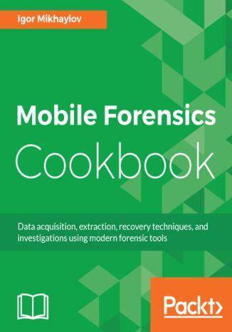 Okładka książki Mobile Forensics Cookbook