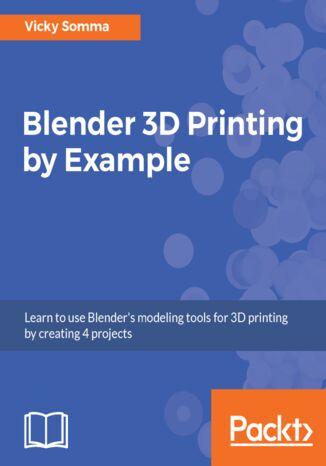Okładka książki/ebooka Blender 3D Printing by Example