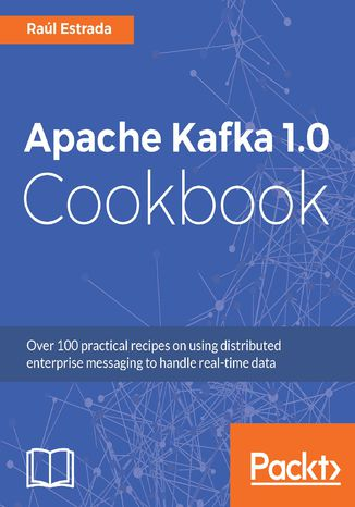 Okładka książki/ebooka Apache Kafka 1.0 Cookbook