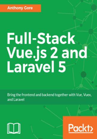 Okładka książki/ebooka Full-Stack Vue.js 2 and Laravel 5