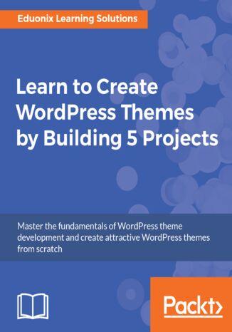 Okładka książki/ebooka Learn to Create WordPress Themes by Building 5 Projects