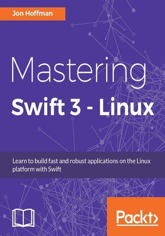 Okładka książki/ebooka Mastering Swift 3 - Linux