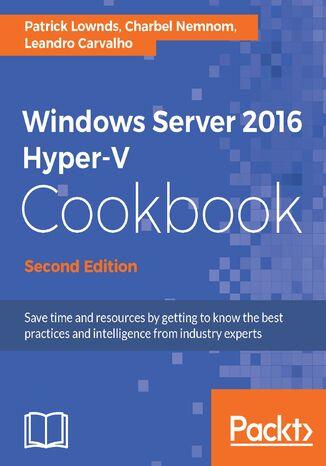 Okładka książki/ebooka Windows Server 2016 Hyper-V Cookbook - Second Edition