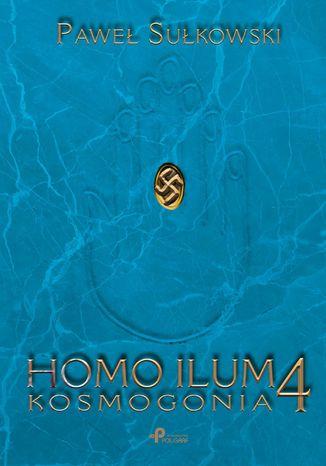 Okładka książki Homo Ilum 4. Kosmogonia
