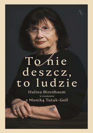 Okładka książki To nie deszcz, to ludzie. Halina Birenbaum w rozmowie z Moniką Tutak-Goll