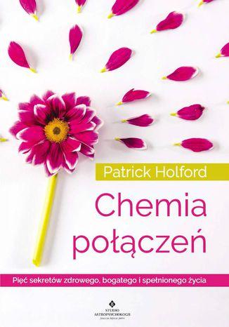Okładka książki/ebooka Chemia połączeń. Pięć sekretów zdrowego, bogatego i spełnionego życia