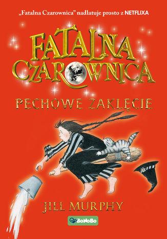 Okładka książki Fatalna czarownica. Pechowe zaklęcie