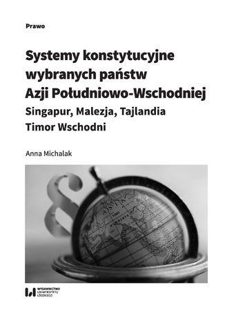 Okładka książki Systemy konstytucyjne wybranych państw Azji Południowo-Wschodniej: Singapur, Malezja, Tajlandia, Timor Wschodni