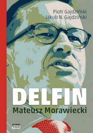 Okładka książki Delfin. Mateusz Morawiecki