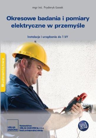 Okładka książki/ebooka Okresowe badania i pomiary elektryczne w przemyśle. Instalacje i urządzenia do 1 kV