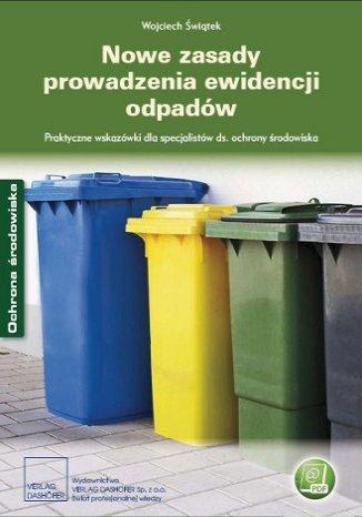 Nowe zasady prowadzenia ewidencji odpadów Praktyczne wskazówki dla specjalistów ds. ochrony środowiska