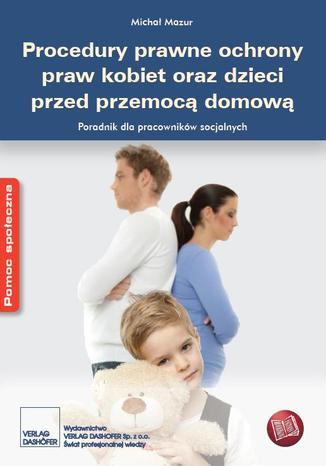 Okładka książki Procedury prawne ochrony praw kobiet oraz dzieci przed przemocą domową