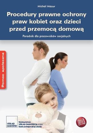 Okładka książki/ebooka Procedury prawne ochrony praw kobiet oraz dzieci przed przemocą domową