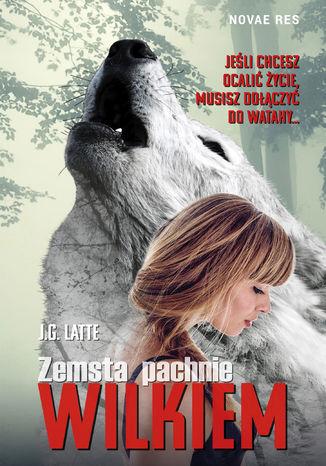 Okładka książki Zemsta pachnie wilkiem