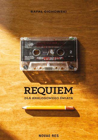Okładka książki Requiem dla analogowego świata