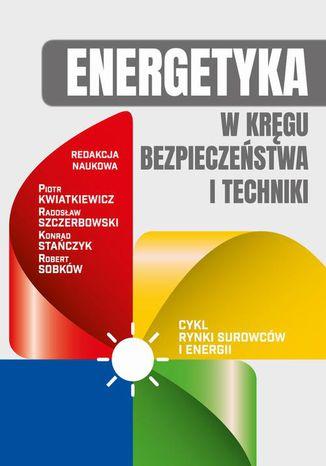 Okładka książki Energetyka w kręgu bezpieczeństwa i techniki