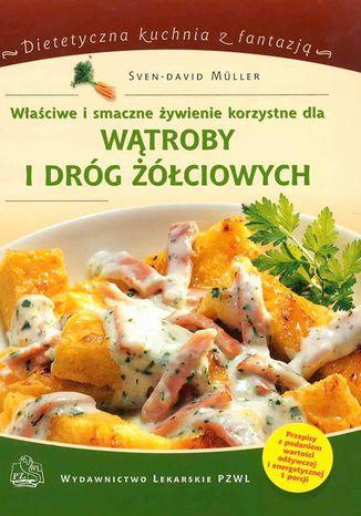 Okładka książki Właściwe i smaczne żywienie korzystne dla wątroby i dróg żółciowych