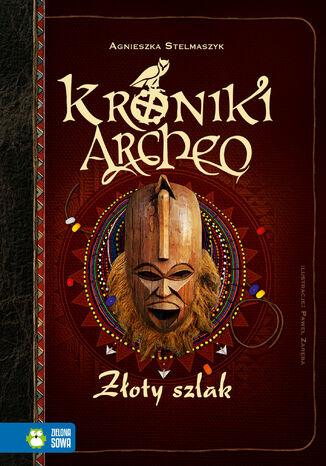 Okładka książki Kroniki Archeo. Złoty szlak