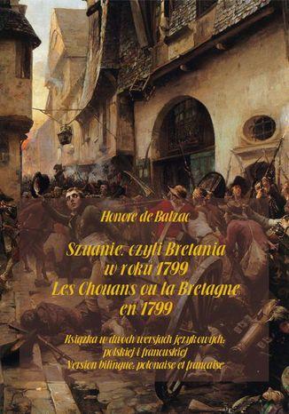 Okładka książki Szuanie, czyli Bretania w roku 1799. Les Chouans ou la Bretagne en 1799
