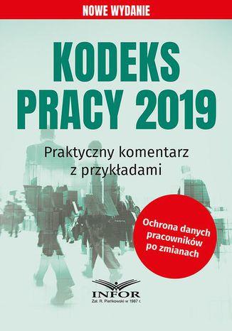 Okładka książki/ebooka Kodeks Pracy 2019 Praktyczny komentarz z przykładami wyd.2