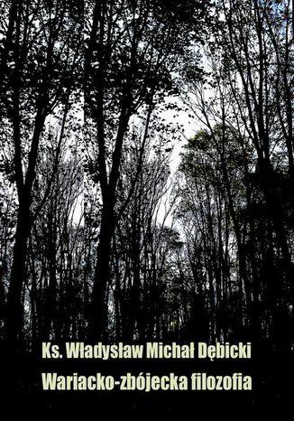 Okładka książki Wariacko-zbójecka filozofia