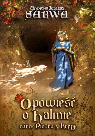Okładka książki Opowieść o Halinie, córce Piotra z Krępy. Legenda sandomierska