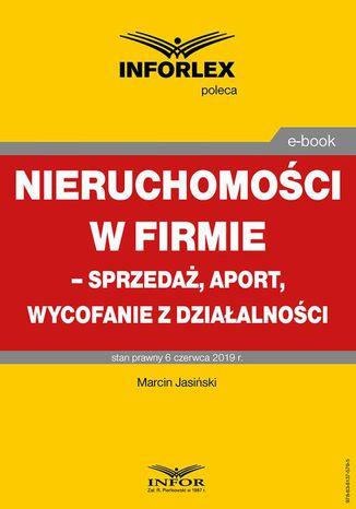 Okładka książki/ebooka Nieruchomości w firmie  sprzedaż, aport, wycofanie z działalności