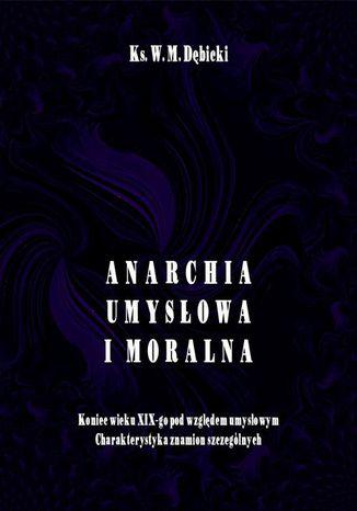 Okładka książki Anarchia umysłowa i moralna. Koniec wieku XIX pod względem umysłowym. Charakterystyka znamion szczególnych