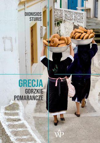 Okładka książki Grecja. Gorzkie Pomarańcze