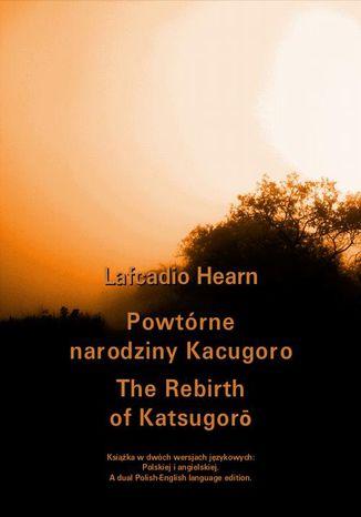 Okładka książki Powtórne narodziny Kacugoro. The Rebirth of Katsugor