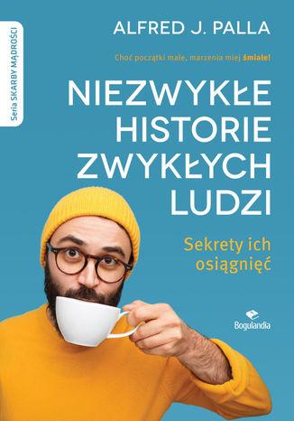 Okładka książki Niezwykłe historie zwykłych ludzi - sekrety ich osiągnięć